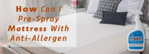 Pre-Spray Mattress With Anti-Allergen